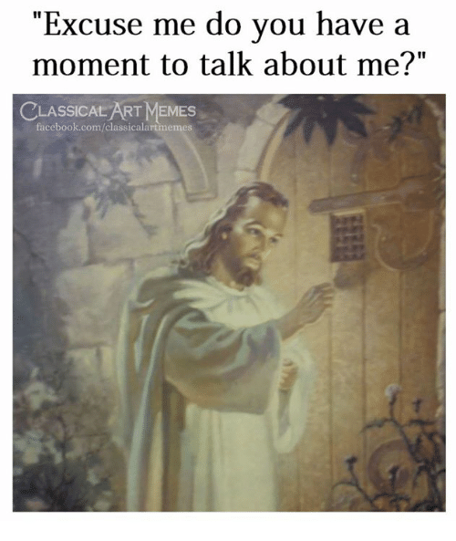"Facebook, Memes, and facebook.com: ""Excuse me do you have a  moment to talk about me?""  CLASSICAL ART MEMES  facebook.com/classicalartmemes"