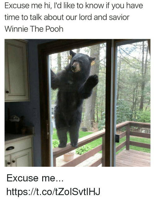 Funny, Winnie the Pooh, and Time: Excuse me hi, l'd like to know if you have  time to talk about our lord and savior  Winnie The Pooh Excuse me... https://t.co/tZolSvtlHJ