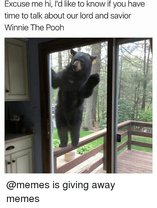 Memes, Winnie the Pooh, and Time: Excuse me hi, l'd like to know if you have  time to talk about our lord and savior  Winnie The Pooh @memes is giving away memes