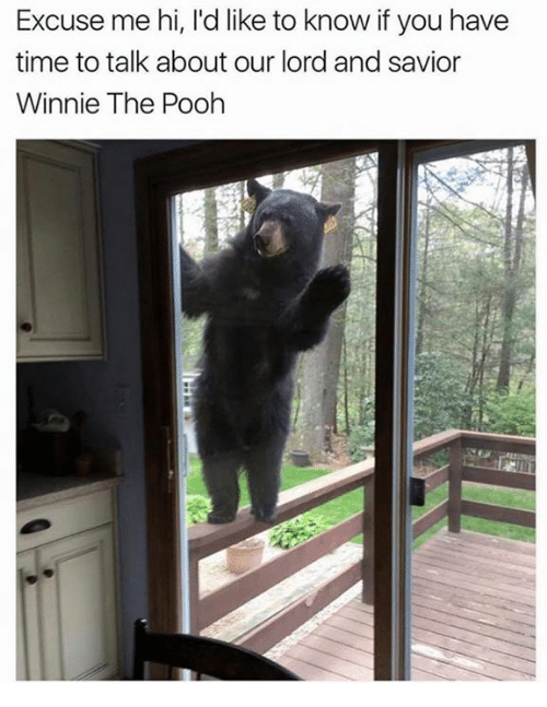 Dank, Winnie the Pooh, and Time: Excuse me hi, l'd like to know if you have  time to talk about our lord and savior  Winnie The Pooh
