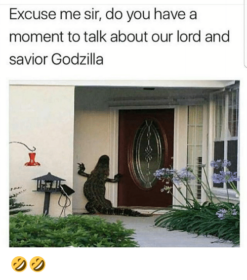 Funny, Lord, and Talking: Excuse me sir, do you have a  moment to talk about our lord and  savior Godzilla 🤣🤣