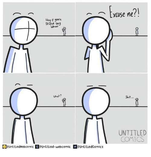Youre Stupid: Excuse ne ?!  21  Hey if youre  Stupid sa  What  what?  Shit...  UNTITLED  COMICS  ountitledWebcomic Untitied-webcomic UntitledComics