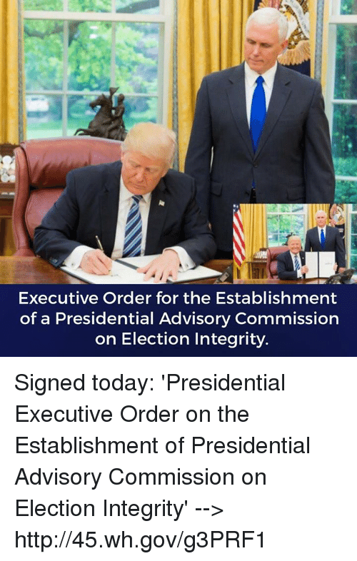 Http, Integrity, and Today: Executive Order for the Establishment  of a Presidential Advisory Commission  on Election Integrity. Signed today: 'Presidential Executive Order on the Establishment of Presidential Advisory Commission on Election Integrity' --> http://45.wh.gov/g3PRF1