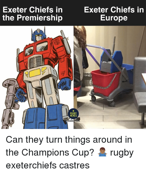 Rugby: Exeter Chiefs in  the Premiership  Exeter Chiefs in  Europe  RUGBY  MEMES  ns Can they turn things around in the Champions Cup? 🤷🏾‍♂️ rugby exeterchiefs castres