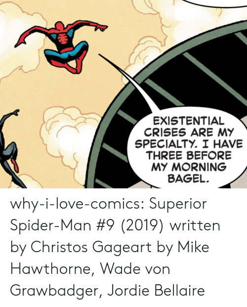 bagel: EXISTENTIAL  CRISES ARE MY  SPECIALTY. I HAVE  THREE BEFORE  MY MORNING  BAGEL why-i-love-comics: Superior Spider-Man #9 (2019) written by Christos Gageart by Mike Hawthorne, Wade von Grawbadger,  Jordie Bellaire