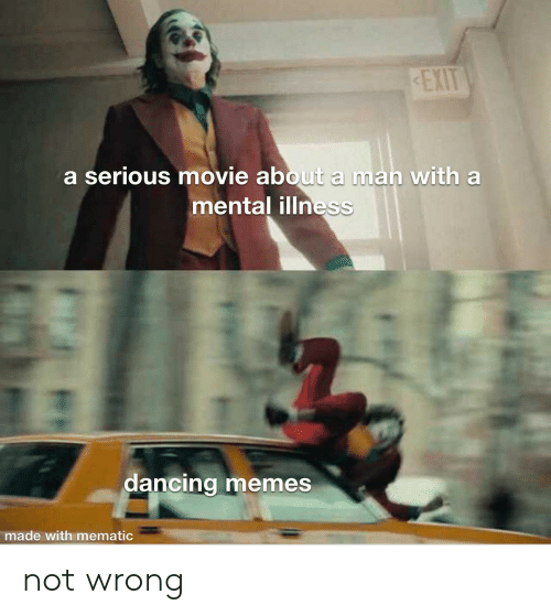 Dancing: EXIT  a serious movie about a man with a  mental illness  dancing memes  made with mematic not wrong