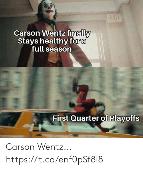 playoffs: EXIT  Carson Wentz finally  Stays healthy for a  full season  First Quarter of Playoffs Carson Wentz... https://t.co/enf0pSf8I8