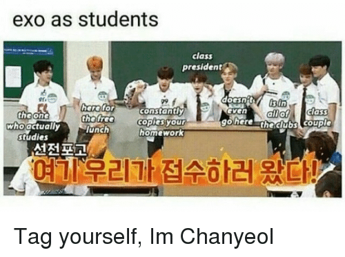 Chanyeol: exo as students  class  president  doesn isin  herefor  the tree  unch  constantly  copies your  homework  allof class  gohere theclubs couple  even  the on  who actually  studie  선전포고  여기우리가접수하러 왔다! Tag yourself, Im Chanyeol