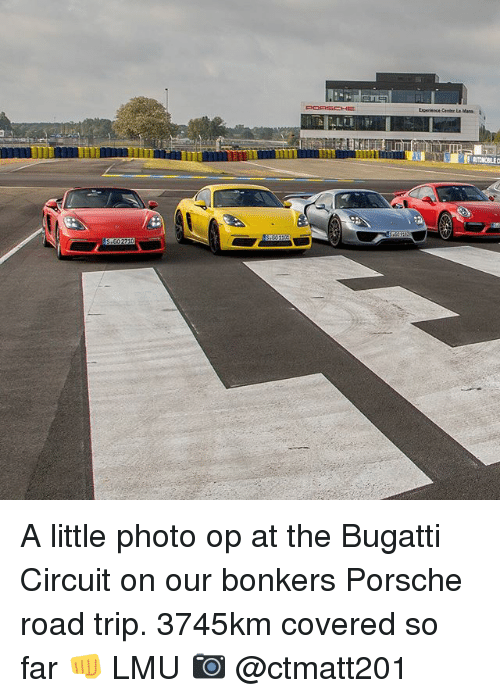 Road Tripping: Exorence Center La Mara  ATONCERE A little photo op at the Bugatti Circuit on our bonkers Porsche road trip. 3745km covered so far 👊 LMU 📷 @ctmatt201