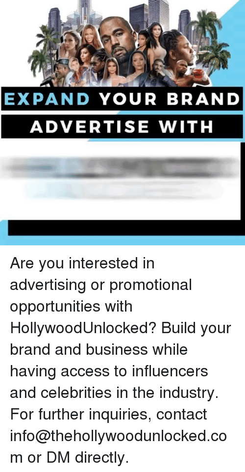 Memes, Access, and Business: EXPAND  YOUR BRAND  ADVERTISE WITH Are you interested in advertising or promotional opportunities with HollywoodUnlocked? Build your brand and business while having access to influencers and celebrities in the industry. For further inquiries, contact info@thehollywoodunlocked.com or DM directly.