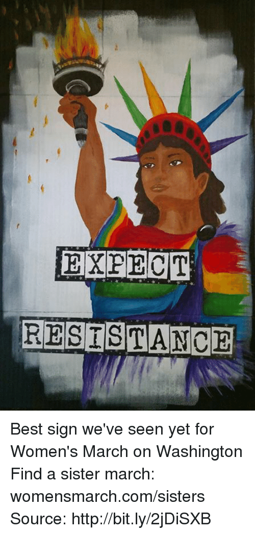 Womens March On Washington: EXPECT  RESISTANCE Best sign we've seen yet for Women's March on Washington  Find a sister march: womensmarch.com/sisters  Source: http://bit.ly/2jDiSXB