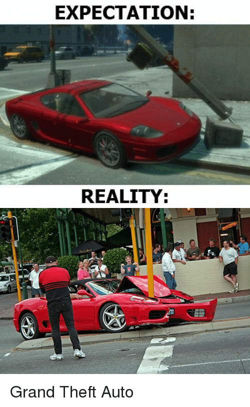 Expectation Reality: EXPECTATION:  REALITY Grand Theft Auto