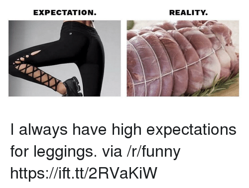 Leggings: EXPECTATION  REALITY. I always have high expectations for leggings. via /r/funny https://ift.tt/2RVaKiW