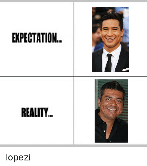 Expectation Reality: EXPECTATION  REALITY. lopezi