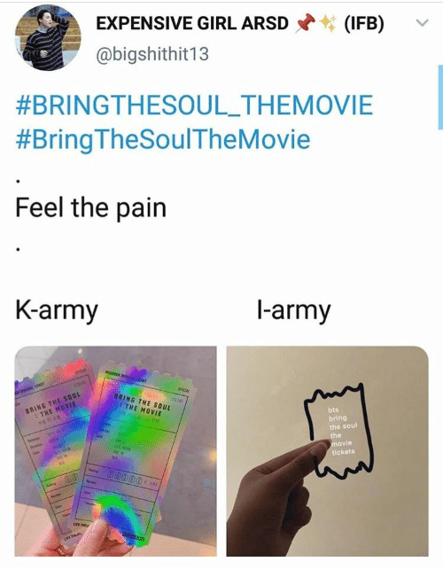 tickets: EXPENSIVE GIRL ARSD  (IFB)  @bigshithit13  #BRINGTHESOUL_THEMOVIE  #Bring TheSoulTheMovie  Feel the pain  K-army  l-army  MESASO D  SPECIAL  L ici  Tee  TICKT  BRING THE SOUL  : THE MOVIE  SPICAL  (r018)  BRING THE SOUL  THE MOVIE  bts  bring  the soul  the  movie  tickets  Cat  e  Cet  Sng  eves  Seen  hep  UPE THEA  ConDooo