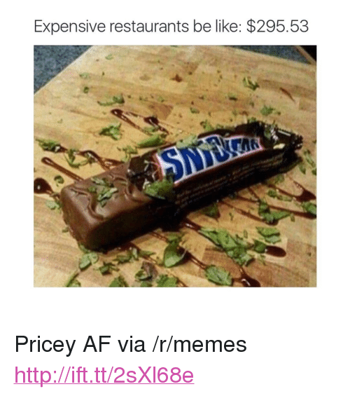 "restaurants.be: Expensive restaurants be like: $295.53 <p>Pricey AF via /r/memes <a href=""http://ift.tt/2sXl68e"">http://ift.tt/2sXl68e</a></p>"