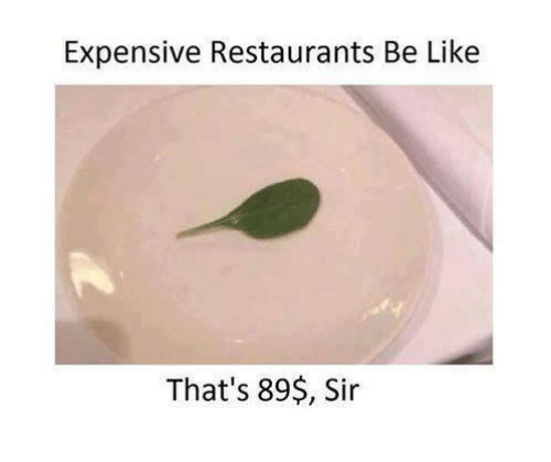 restaurants.be: Expensive Restaurants Be Like  That's 89$, Sir