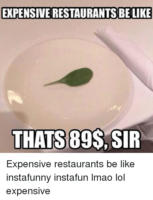 restaurants.be: EXPENSIVERESTAURANTSBELIKE  THATS 89S, SIR Expensive restaurants be like instafunny instafun lmao lol expensive