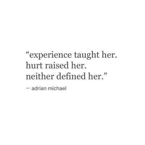 """adrian: """"experience taught her.  hurt raised her  neither defined her.""""  -adrian michael"""