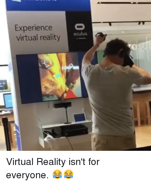 oculus: Experience  virtual reality  oculus  a Virtual Reality isn't for everyone. 😂😂