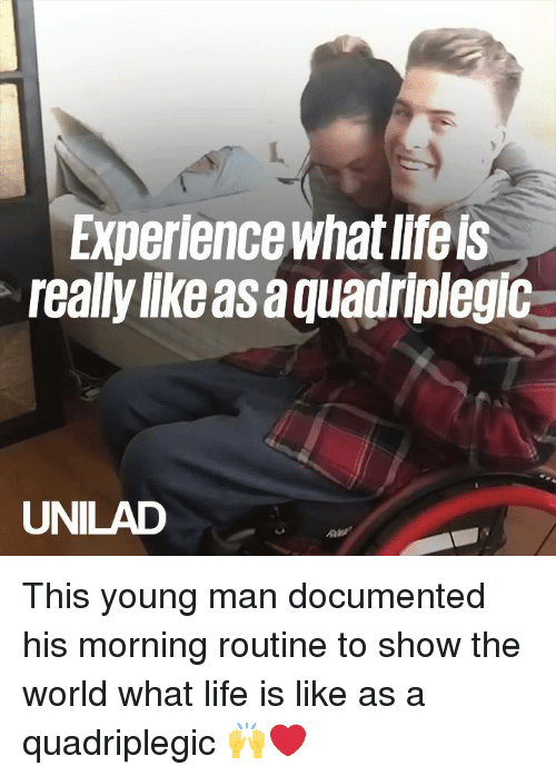morning routine: Experience what life ls  really lke asa quadriplegic  UNILAD This young man documented his morning routine to show the world what life is like as a quadriplegic 🙌❤️️