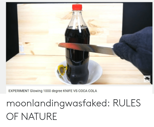 Glowing 1000 Degree Knife: EXPERIMENT Glowing 1000 degree KNIFE VS COCA COLA moonlandingwasfaked: RULES OF NATURE