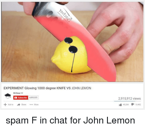 Mrgear: EXPERIMENT Glowing 1000 degree KNIFE VS JOHN LEMON  MrGear  Subscribe  4893,035  2,915,912 views  Add to  Share More  lá  40266 10.482  タ
