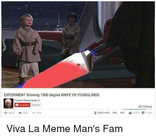 Glowing 1000 Degree Knife: EXPERIMENT Glowing 1000 degree KNIFE VS YOUNGLINGS  Emperor Palpamemes El  4650,607  subscribe  66 Views  Add to share More  S clipconverter MP3  MP4 62.669 91 17,505 Viva La Meme Man's Fam
