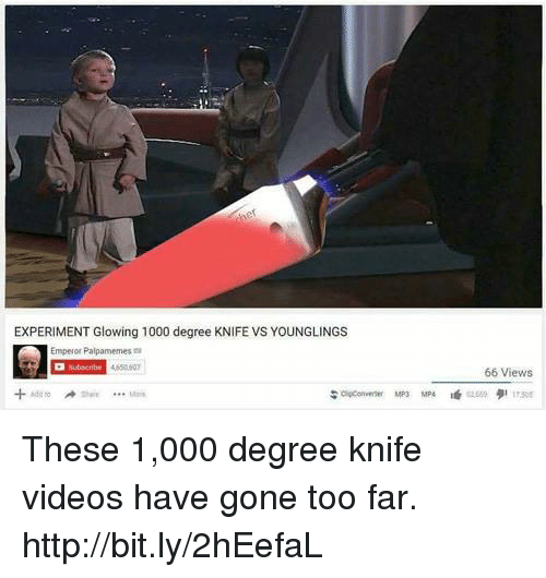 Glowing 1000 Degree Knife: EXPERIMENT Glowing 1000 degree KNIFE VS YOUNGLINGS  Emperor Palparmemes mi  66 Views These 1,000 degree knife videos have gone too far. http://bit.ly/2hEefaL