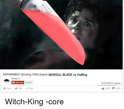 Mrgear: EXPERIMENT Glowing 1000 degree  MORGUL BLADE vs Halfling  MrGear a  4893.035  a Subacribe  Share Mora  2,915,912 views  40206 10482 Witch-King -core