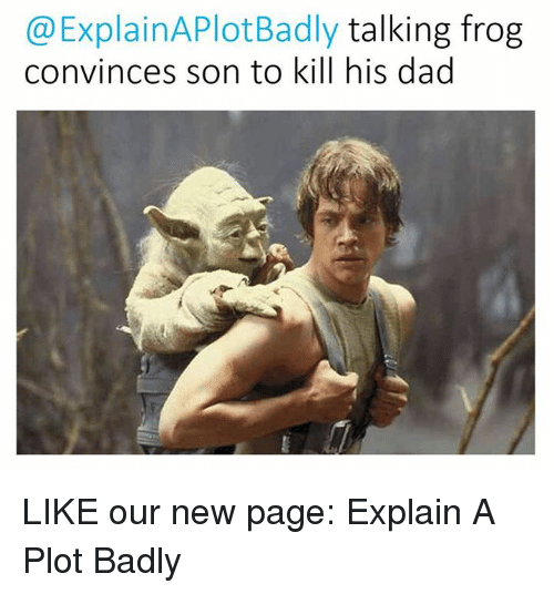 Star Wars, Frog, and Frogs: @Explain APlot Badly talking frog  convinces son to kill his dad LIKE our new page: Explain A Plot Badly