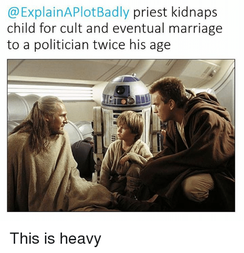 Star Wars, Politicians, and Cult: ExplainAPlotBadly priest kidnaps  child for cult and eventual marriage  to a politician twice his age This is heavy
