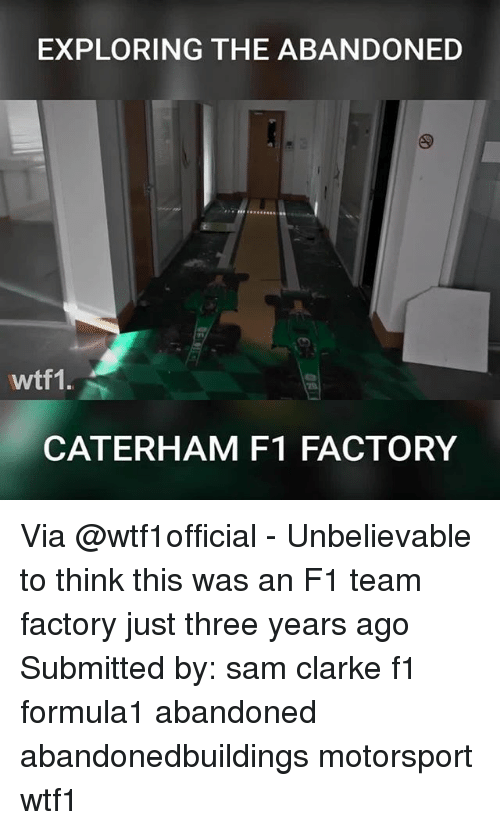 Memes, F1, and 🤖: EXPLORING THE ABANDONED  wtf1.  CATERHAM F1 FACTORY Via @wtf1official - Unbelievable to think this was an F1 team factory just three years ago Submitted by: sam clarke f1 formula1 abandoned abandonedbuildings motorsport wtf1