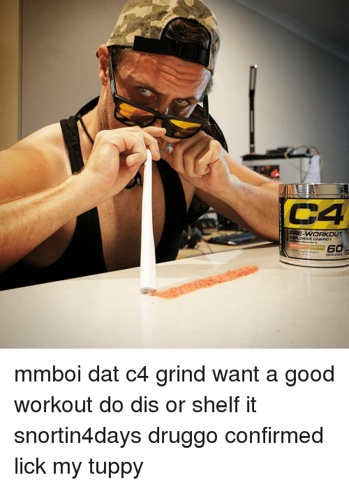 Energy, Memes, and 🤖: EXPLOSIVE ENERGY  60  DETAAY suppLEMENT SERVINGS mmboi dat c4 grind want a good workout do dis or shelf it snortin4days druggo confirmed lick my tuppy