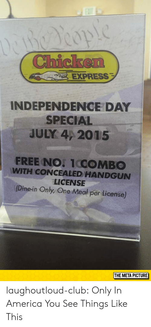 handgun: EXPRESS  INDEPENDENCE DAY  SPECIAL  JULY 4/ 2015  FREE NO 1COMBO  WITH CONCEALED HANDGUN  LICENSE  (Dine-in Only, One Meal per License)  THE META PICTURE laughoutloud-club:  Only In America You See Things Like This