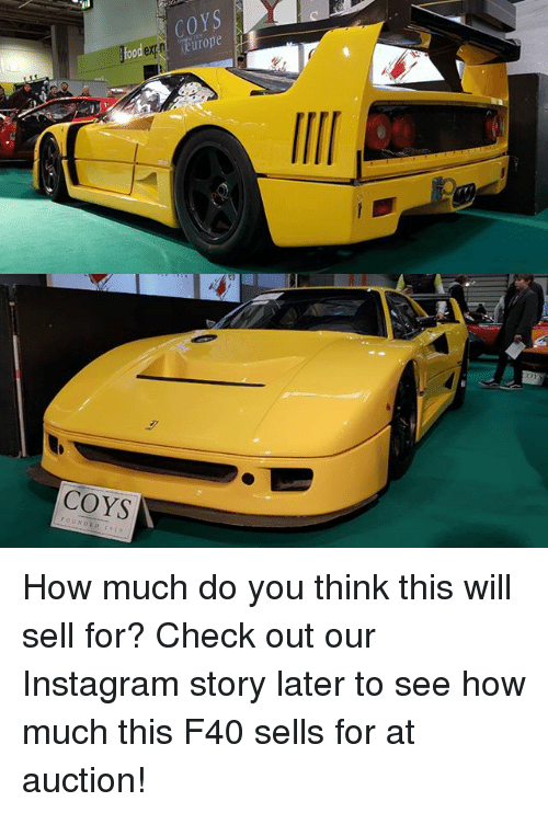 Instagram, Memes, and 🤖: ext  urope  COYS  FOUNDED How much do you think this will sell for? Check out our Instagram story later to see how much this F40 sells for at auction!