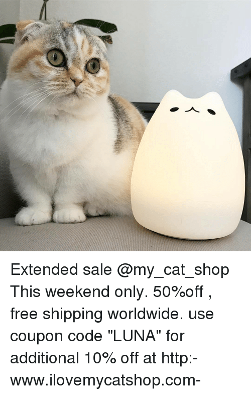 """Cats, Memes, and 🤖: Extended sale @my_cat_shop This weekend only. 50%off , free shipping worldwide. use coupon code """"LUNA"""" for additional 10% off at http:-www.ilovemycatshop.com-"""