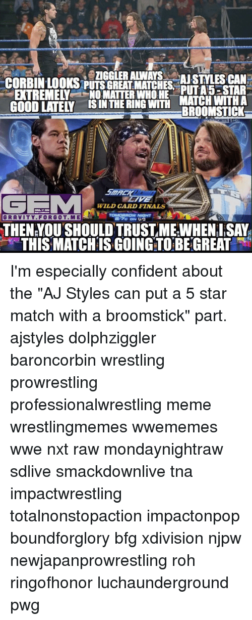 """roh: EXTREMELY NO MATTER WHO HE  MATCH WITHA  BROOM STICK  ebORTS  WILD CARD FINALS  ONLY ON  TOMORROW NIGHT  GRAVITY. F ORG 0 T. MES  THEN YOU SHOULD TRUSTME WHENI,SAY  THIS MATCHIS GOING TO BE GREAT I'm especially confident about the """"AJ Styles can put a 5 star match with a broomstick"""" part. ajstyles dolphziggler baroncorbin wrestling prowrestling professionalwrestling meme wrestlingmemes wwememes wwe nxt raw mondaynightraw sdlive smackdownlive tna impactwrestling totalnonstopaction impactonpop boundforglory bfg xdivision njpw newjapanprowrestling roh ringofhonor luchaunderground pwg"""
