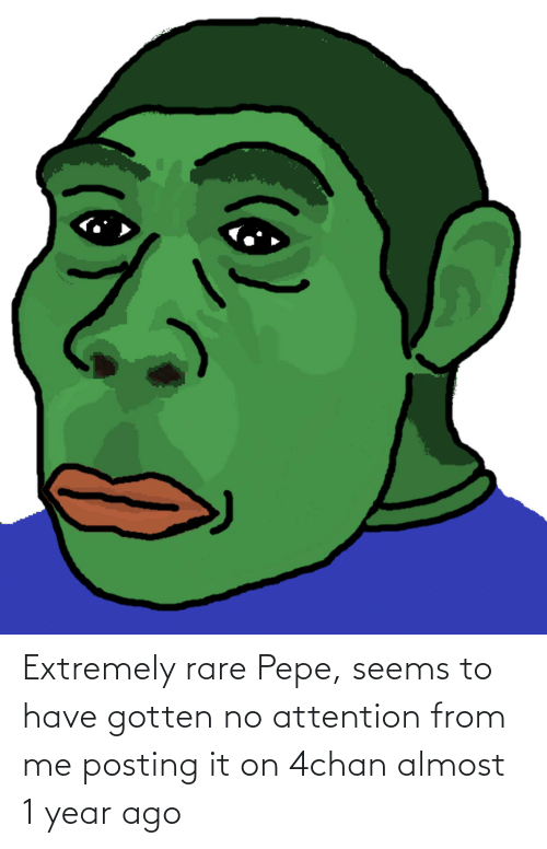 Rare Pepe: Extremely rare Pepe, seems to have gotten no attention from me posting it on 4chan almost 1 year ago