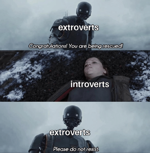 Please Do Not: extroverts  Congratulations! You are beingrescued!  introverts  extroverts  Please do not resist