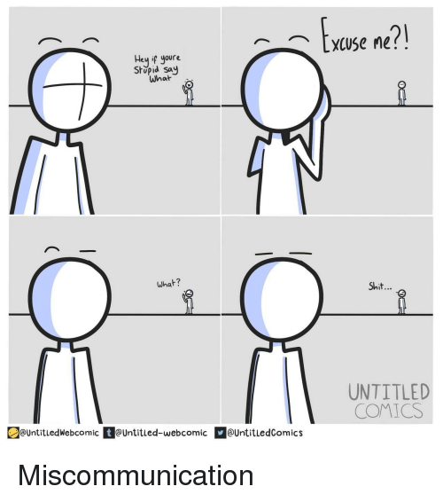Your Stupid: Exwse ne  Hey ig your  Stupid say  what  what?  Shit...  UNTITLED  COMICS  untitledWebcomic tUntitled-webcomic UntitledComics Miscommunication