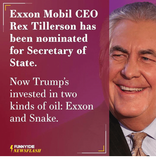 Dank, 🤖, and Invest: Exxon Mobil CEO  Rex Tillerson has  been nominated  for Secretary of  State.  Now Trumps  invested in two  kinds of oil: Exxon  and Snake  FUNNY DIE  NEWSFLASH