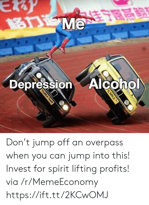 lifting: Ey  Me  DepressionAlcohol  FILMKA  FILMKA TEAM Don't jump off an overpass when you can jump into this! Invest for spirit lifting profits! via /r/MemeEconomy https://ift.tt/2KCwOMJ