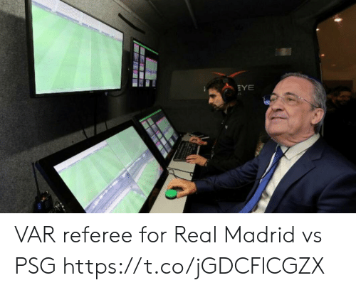 referee: EYE VAR referee for Real Madrid vs PSG https://t.co/jGDCFlCGZX