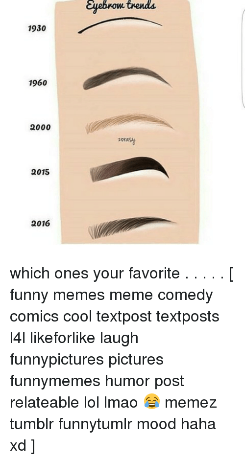Funny, Lmao, and Lol: Eyebnow  trends  1930  1960  2000  soras  2015  2016 which ones your favorite . . . . . [ funny memes meme comedy comics cool textpost textposts l4l likeforlike laugh funnypictures pictures funnymemes humor post relateable lol lmao 😂 memez tumblr funnytumlr mood haha xd ]