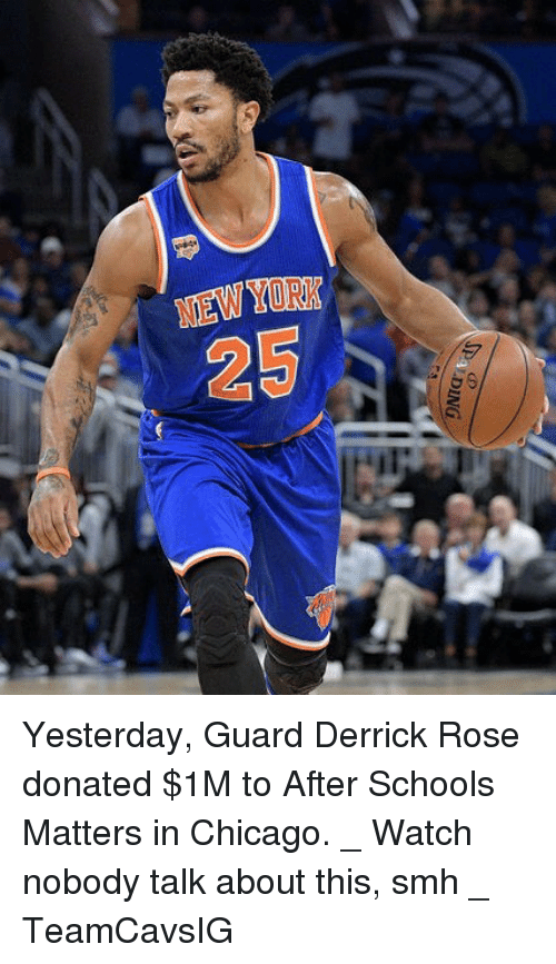 Chicago, Derrick Rose, and Memes: EYOR  25 Yesterday, Guard Derrick Rose donated $1M to After Schools Matters in Chicago. _ Watch nobody talk about this, smh _ TeamCavsIG