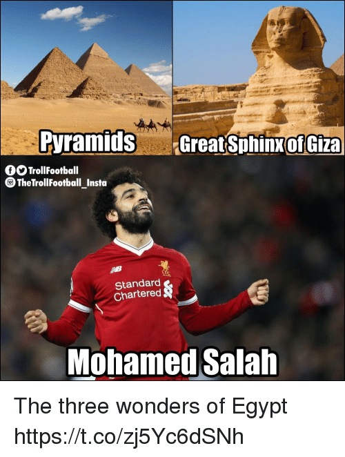 Memes, Egypt, and 🤖: eyramids Great Sphinx  of Giza  OOTrollFootball  TheTrollFootball Insta  C.  Standard  Chartered  Mohamed Salah The three wonders of Egypt https://t.co/zj5Yc6dSNh