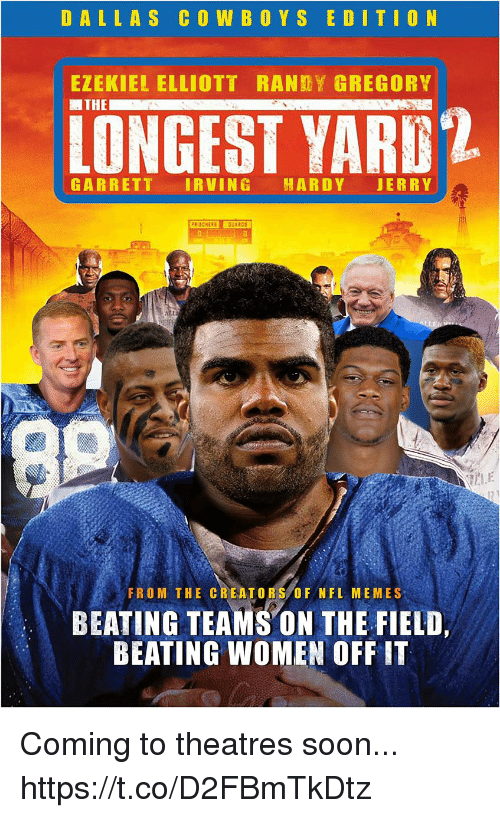 Football, Memes, and Nfl: EZEKIEL ELLIOTT RANY GREGORY  LONGEST YART 2  GARRETT IRVIN HARDY JERR Y  FROM THE CREATORS OF NFL MEMES  BEATING TEAMS ON THE FIELD,  BEATING WOMEN OFF IT Coming to theatres soon... https://t.co/D2FBmTkDtz