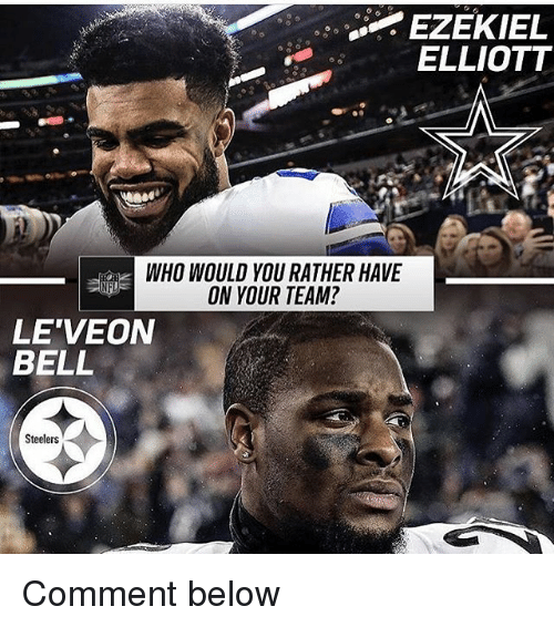 Memes, Would You Rather, and Steelers: EZEKIEL  ELLIOTT  WHO WOULD YOU RATHER HAVE  ON YOUR TEAM?  LE VEON  BELL  Steelers Comment below
