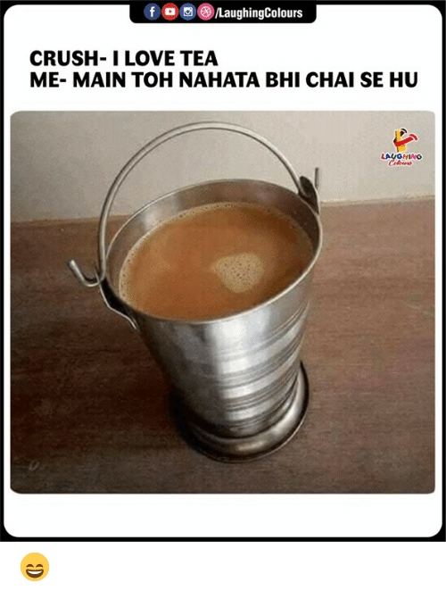 Toh: f。回(8/LaughingColours  CRUSH- I LOVE TEA  ME- MAIN TOH NAHATA BHI CHAI SE HU  LAUGHING 😄